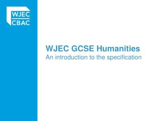 WJEC GCSE Humanities  An introduction to the specification
