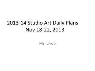 2013-14 Studio Art Daily Plans	 Nov 18-22, 2013