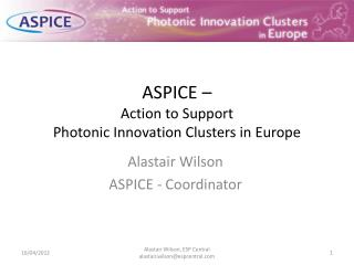 ASPICE –  Action to  S upport  Photonic Innovation Clusters in Europe