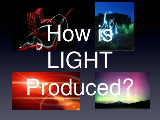 How is LIGHT Produced?