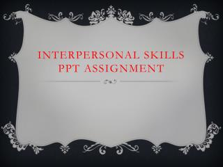 Interpersonal Skills PPT Assignment