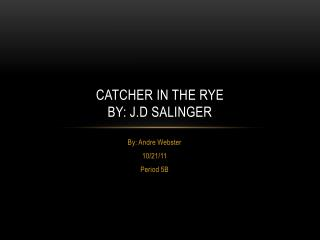 Catcher in the Rye By: J.D Salinger
