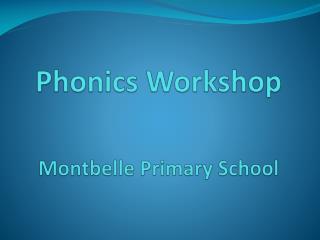 Phonics Workshop Montbelle Primary School