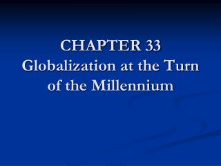 CHAPTER 33 Globalization at the Turn of the Millennium