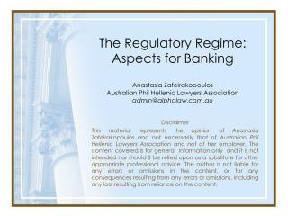 The Regulatory Regime: Aspects for Banking  Anastasia Zafeirakopoulos Australian Phil Hellenic Lawyers Association admi