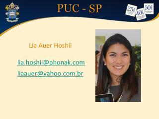 Lia Auer  Hoshii lia.hoshii@phonak.com . liaauer@yahoo.com.br