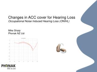 Changes in ACC cover for Hearing Loss Occupational Noise Induced Hearing Loss ( ONIHL )