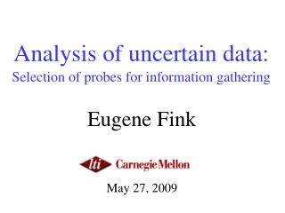 Analysis of uncertain data: Selection of probes for information gathering