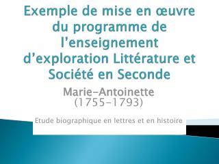 Marie-Antoinette (1755-1793) Etude biographique en lettres et en histoire