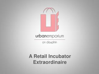 A Retail Incubator Extraordinaire