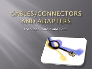Cables/connectors and adapters