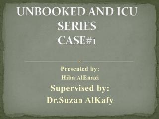 UNBOOKED AND ICU SERIES CASE#1