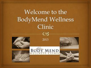 Welcome to the  BodyMend  Wellness Clinic