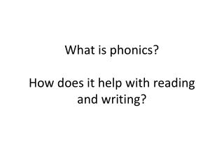 What is phonics?   How does it help with reading and writing?