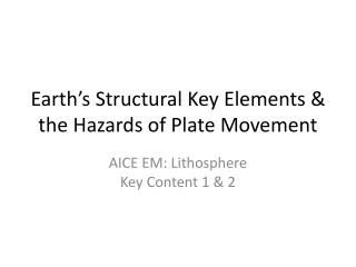 Earth's Structural Key Elements & the Hazards of Plate Movement