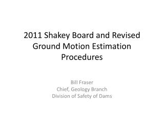 2011 Shakey Board and Revised Ground Motion Estimation Procedures