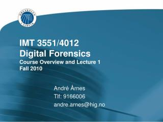 IMT 3551/4012 Digital  Forensics Course Overview  and  Lecture  1 Fall 2010