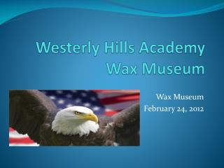 Westerly Hills Academy Wax Museum