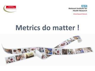 Metrics do matter !