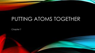 Putting  Atoms Together