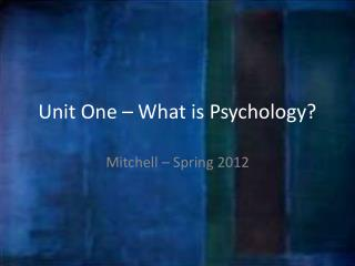 Unit One – What is Psychology?