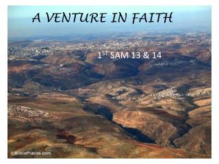 A VENTURE IN FAITH  1 ST  SAM 13 & 14