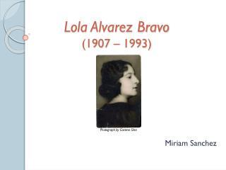 Lola Alvarez Bravo (1907 – 1993)
