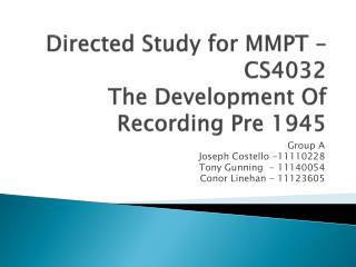 Directed Study for MMPT – CS4032 The Development Of Recording Pre 1945