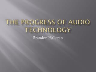 THE progress of audio technology