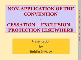 NON-APPLICATION OF THE CONVENTION - CESSATION – EXCLUSION – PROTECTION ELSEWHERE