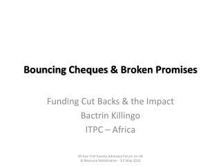 Bouncing  Cheques  & Broken Promises