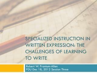 Specialized instruction in Written Expression: The challenges of Learning to Write