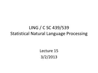 LING / C SC 439/539 Statistical Natural Language Processing