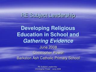 RE Subject Leadership  Developing Religious Education in School and  Gathering Evidence