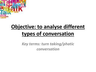 Objective: to analyse different types of conversation