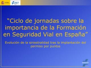Ciclo de jornadas sobre la importancia de la Formaci n en Seguridad Vial en Espa a   Evoluci n de la siniestralidad tra