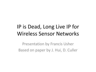 IP is Dead, Long Live IP for Wireless Sensor Networks