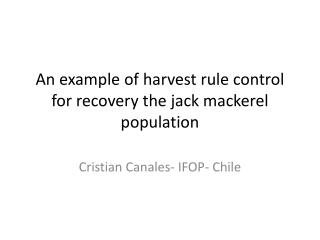 An example  of  harvest  rule control  for recovery the jack mackerel population