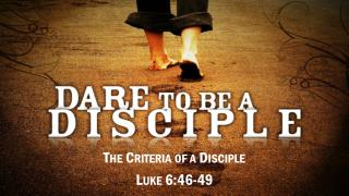 The Criteria of a Disciple Luke 6:46-49
