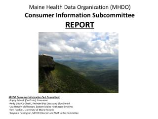 Maine Health Data Organization (MHDO)   Consumer Information Subcommittee  REPORT