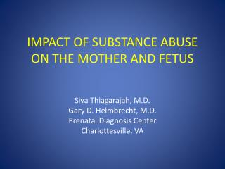 IMPACT OF SUBSTANCE ABUSE ON THE MOTHER AND FETUS