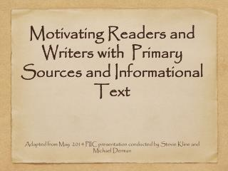 Motivating Readers and Writers with  Primary  Sources  and Informational Text