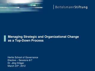 Managing Strategic  and Organizational  Change as  a Top-Down  Process