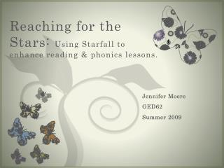 Reaching for the Stars:  Using  Starfall  to enhance reading & phonics lessons.