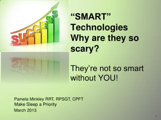 �SMART� Technologies Why are they so scary? They�re not so smart without YOU!