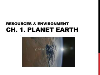 RESOURCEs & Environment Ch. 1. planet earth