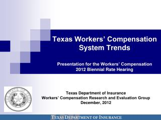 Texas Department of Insurance Workers� Compensation Research and Evaluation Group December, 2012