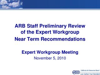ARB Staff Preliminary Review of the Expert Workgroup Near Term Recommendations