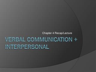 Verbal communication + interpersonal