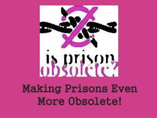 Making  Prisons  Even More Obsolete !